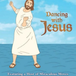Dancing with Jesus: Miraculous Moves