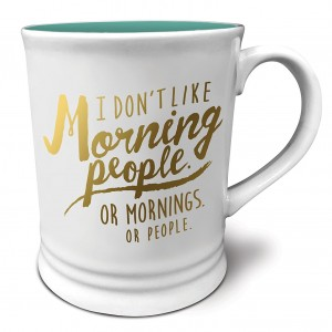 """I Don't Like Morning People. Or mornings. Or people."" Mug"
