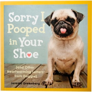 Sorry I Pooped In Your Shoe (Letters from Doggie)