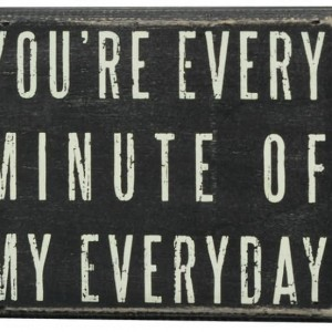 You're Every Minute Of My Everyday - Woodbox